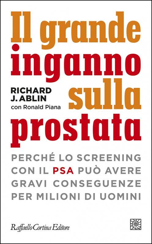 Il grande inganno sulla prostata, secondo Richard J. Ablin